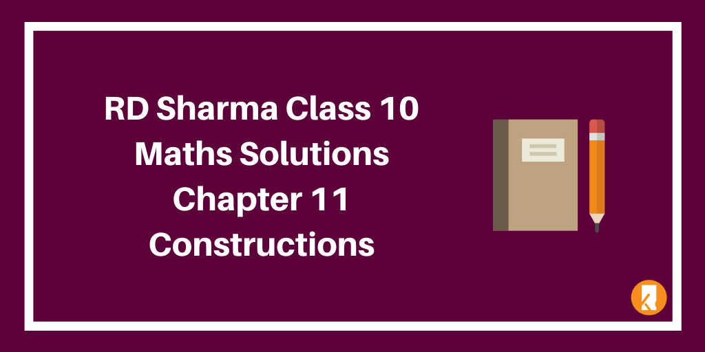 RD Sharma Class 10 Maths Solutions Chapter 11 Constructions