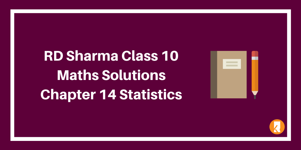 RD Sharma Class 10 Maths Solutions Chapter 14 Statistics