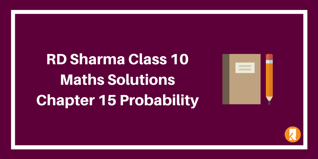 RD Sharma Class 10 Maths Solutions Chapter 15 Probability