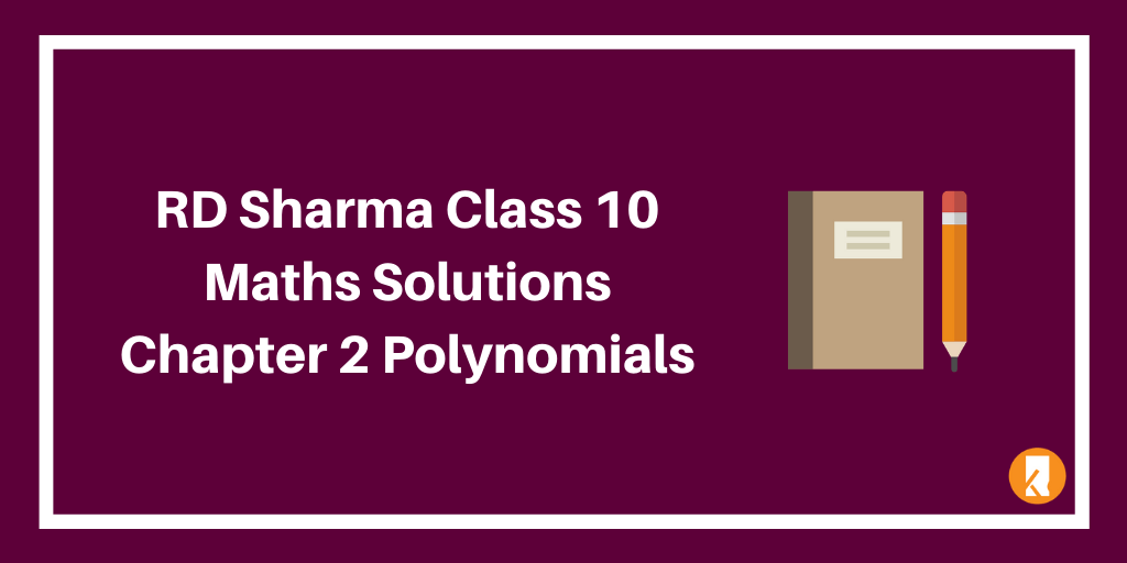 RD Sharma Class 10 Maths Solutions Chapter 2 Polynomials