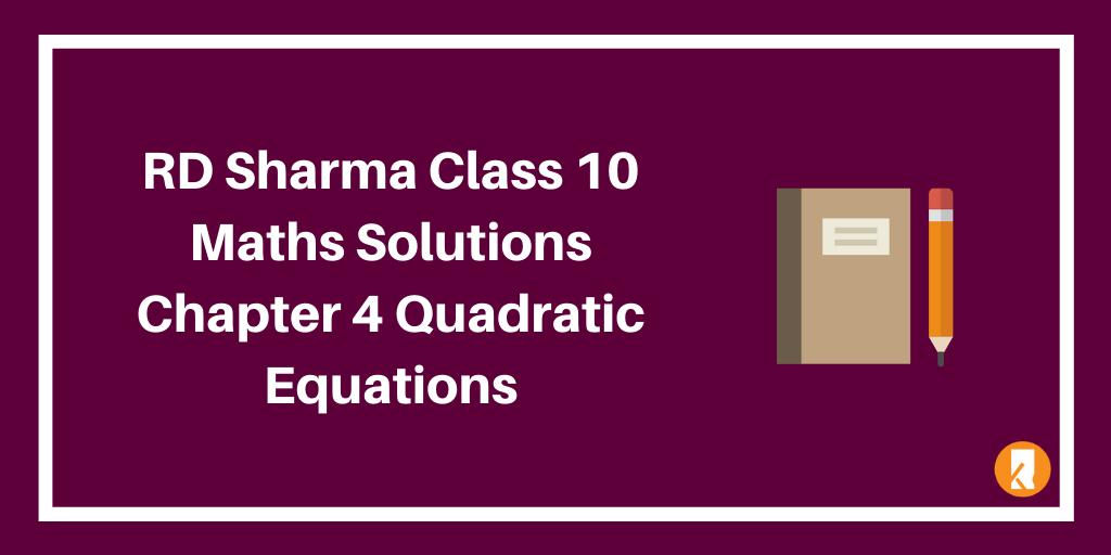 RD Sharma Class 10 Maths Solutions Chapter 4 Quadratic Equations