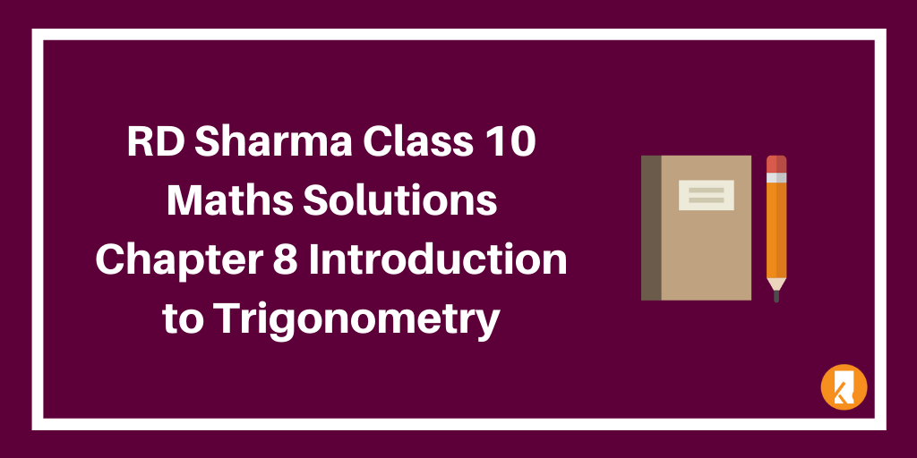 RD Sharma Class 10 Maths Solutions Chapter 8 Introduction to Trigonometry