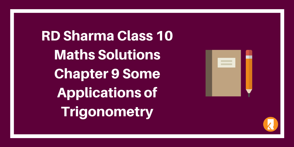 RD Sharma Class 10 Maths Solutions Chapter 9 Some Applications of Trigonometry