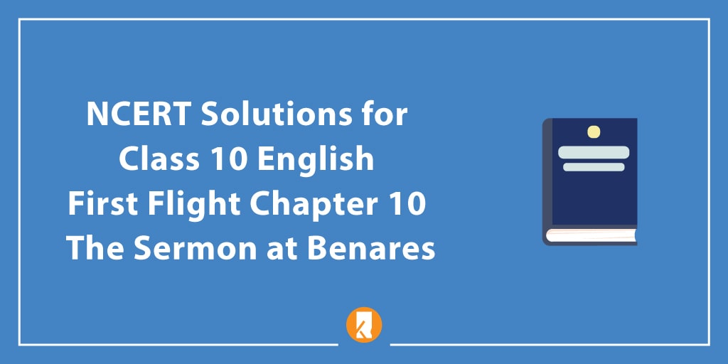 NCERT Solutions for Class 10 English First Flight Chapter 10 The Sermon at Benares