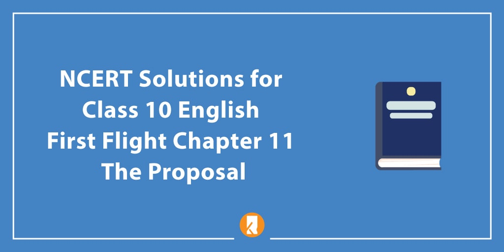 NCERT Solutions for Class 10 English First Flight Chapter 11 The Proposal