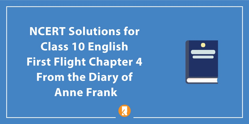NCERT Solutions for Class 10 English First Flight Chapter 4 From the Diary of Anne Frank