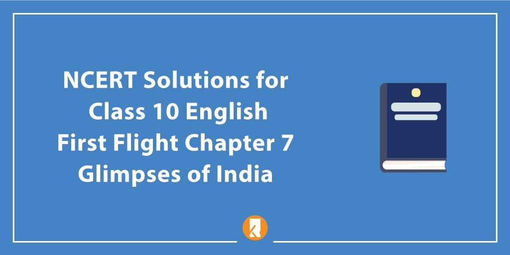 NCERT Solutions for Class 10 English First Flight Chapter 7 Glimpses of India