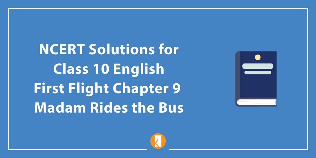 NCERT Solutions for Class 10 English First Flight Chapter 9 Madam Rides the Bus