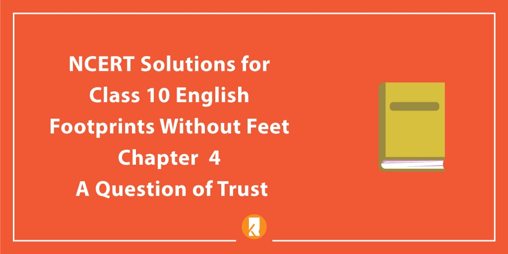 NCERT Solutions for Class 10 English Footprints Without Feet Chapter 4 A Question of Trust
