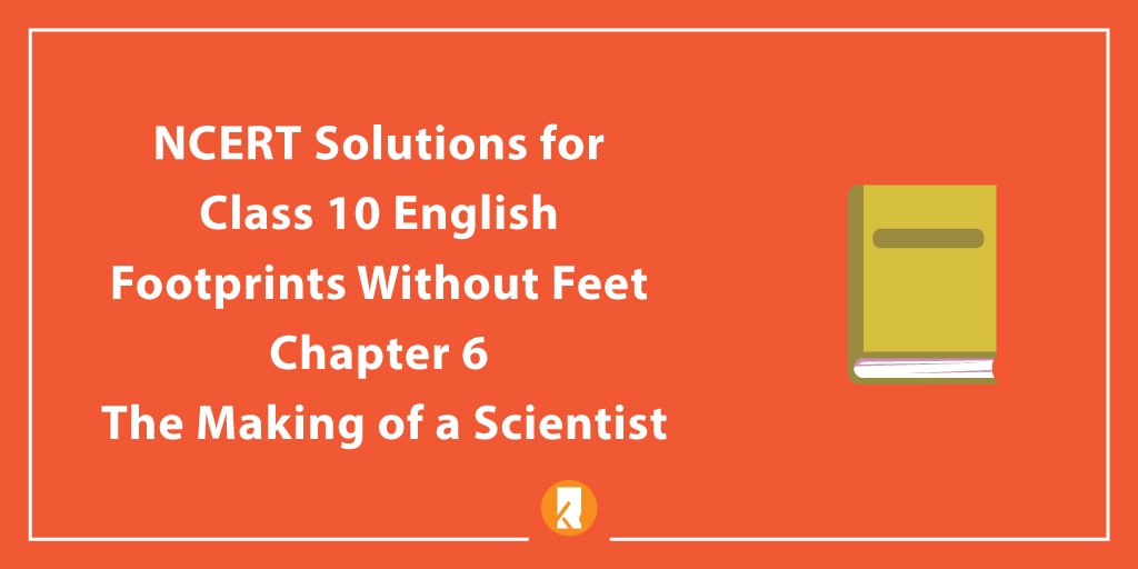 NCERT Solutions for Class 10 English Footprints Without Feet Chapter 6 The Making of a Scientist