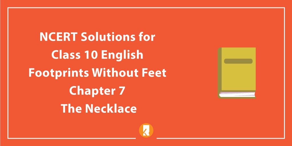 NCERT Solutions for Class 10 English Footprints Without Feet Chapter 7 The Necklace