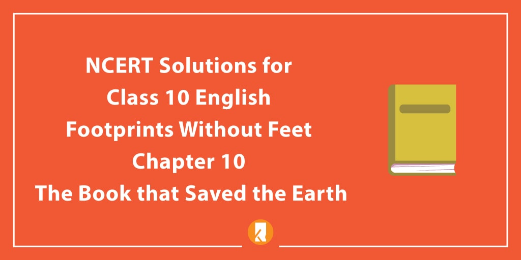 NCERT Solutions for Class 10 English Footprints Without Feet Chapter Chapter 10 The Book that Saved the Earth