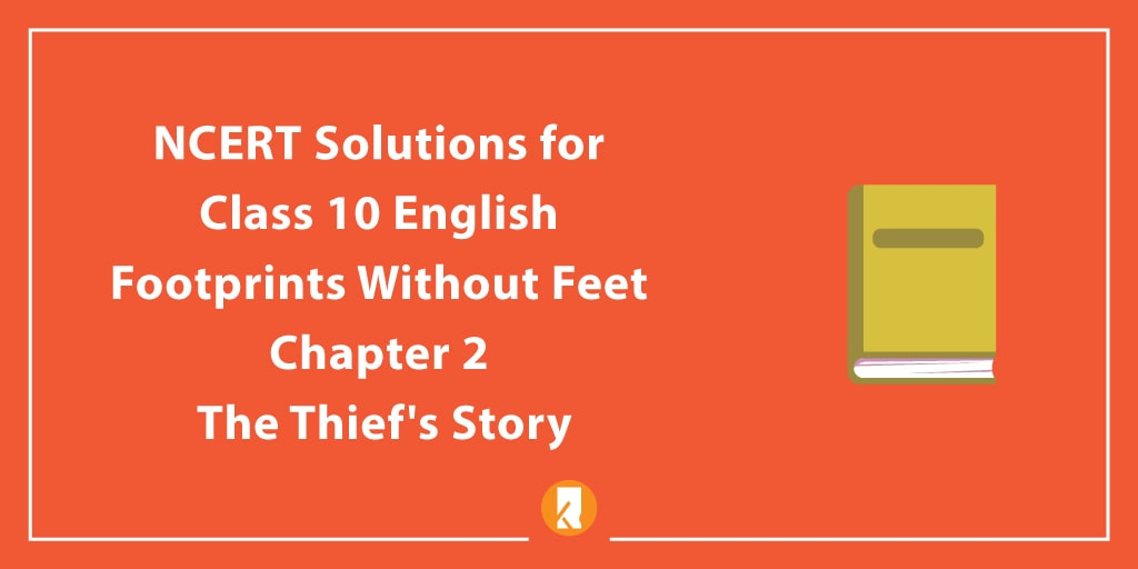 NCERT Solutions for Class 10 English Footprints without Feet Chapter 2 The Thief's Story