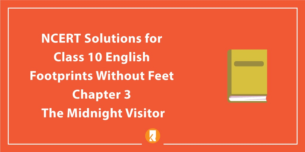 NCERT Solutions for Class 10 English Footprints without Feet Chapter 3 The Midnight Visitor