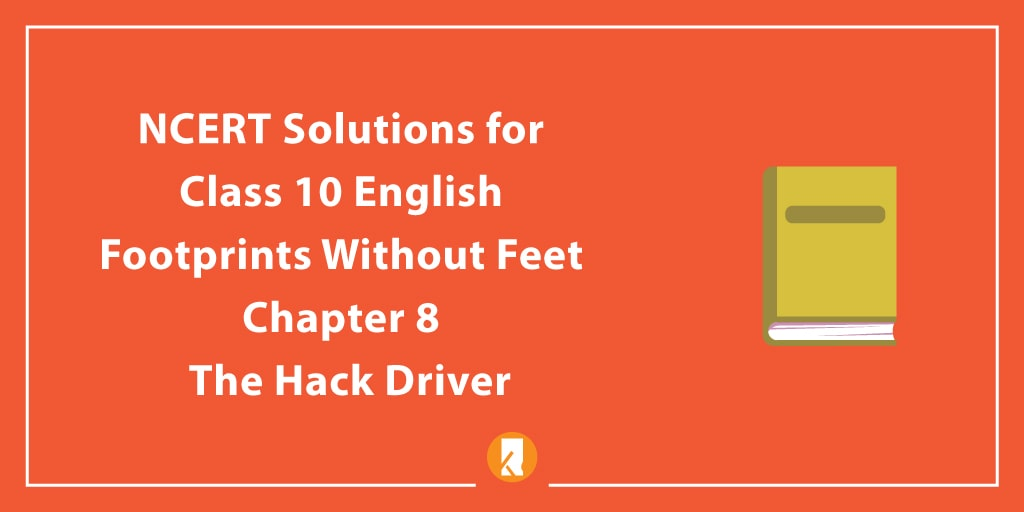 NCERT Solutions for Class 10 English Footprints Without Feet Chapter Chapter 8 The Hack Driver