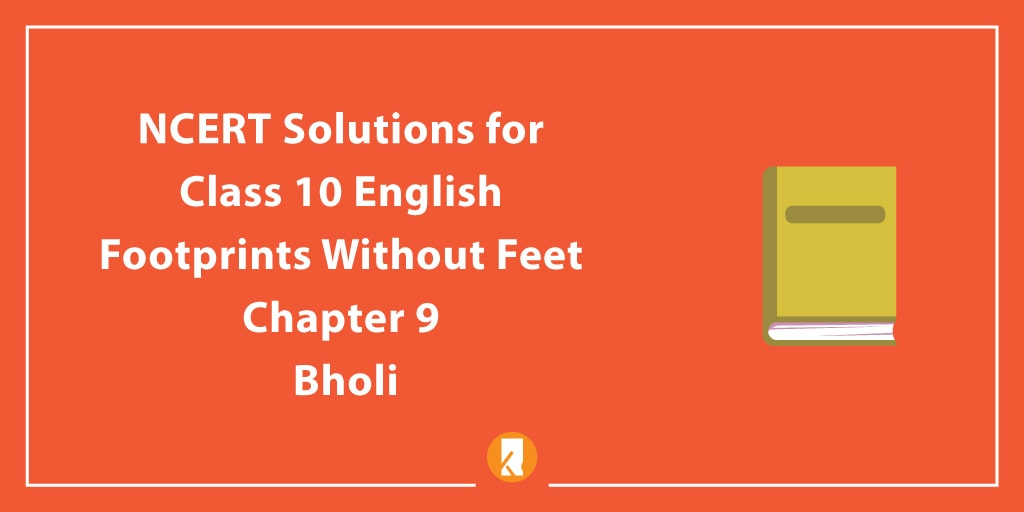 NCERT Solutions for Class 10 English Footprints Without Feet Chapter Chapter 9 Bholi