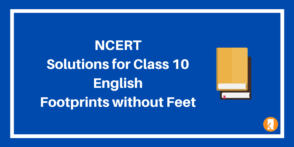 NCERT Solutions for Class 10 English Footprints without Feet