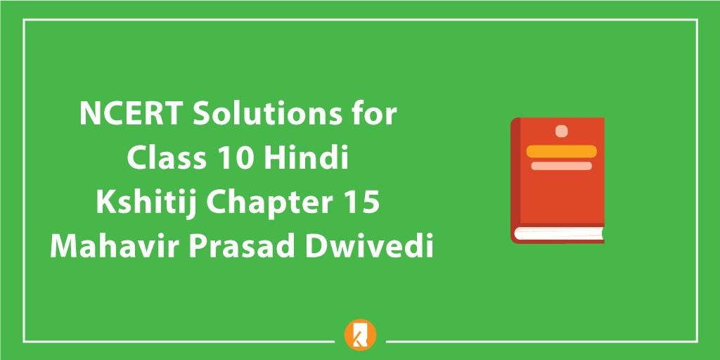 NCERT Solutions for Class 10 Hindi Kshitij Chapter 15 Mahavir Prasad Dwivedi