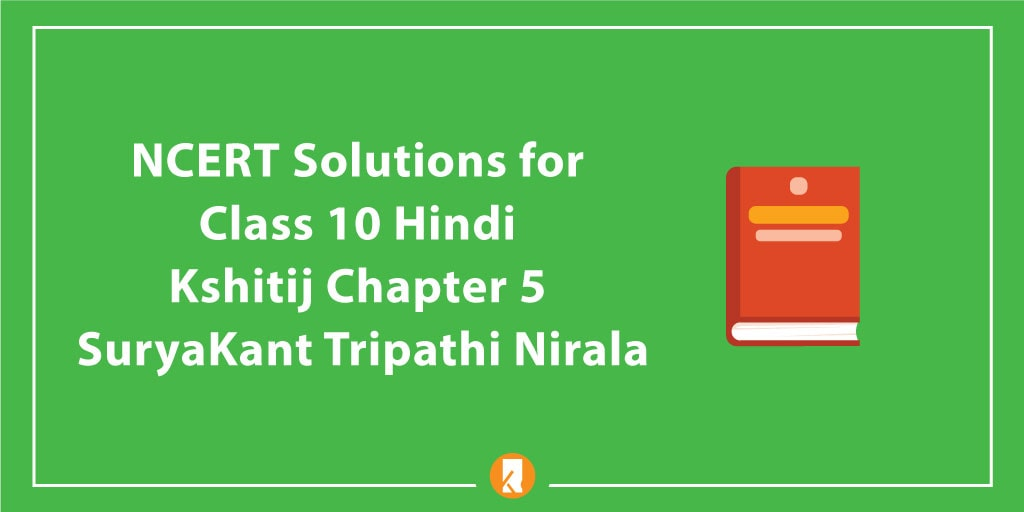 NCERT Solutions for Class 10 Hindi Kshitij Chapter 5 SuryaKant Tripathi Nirala