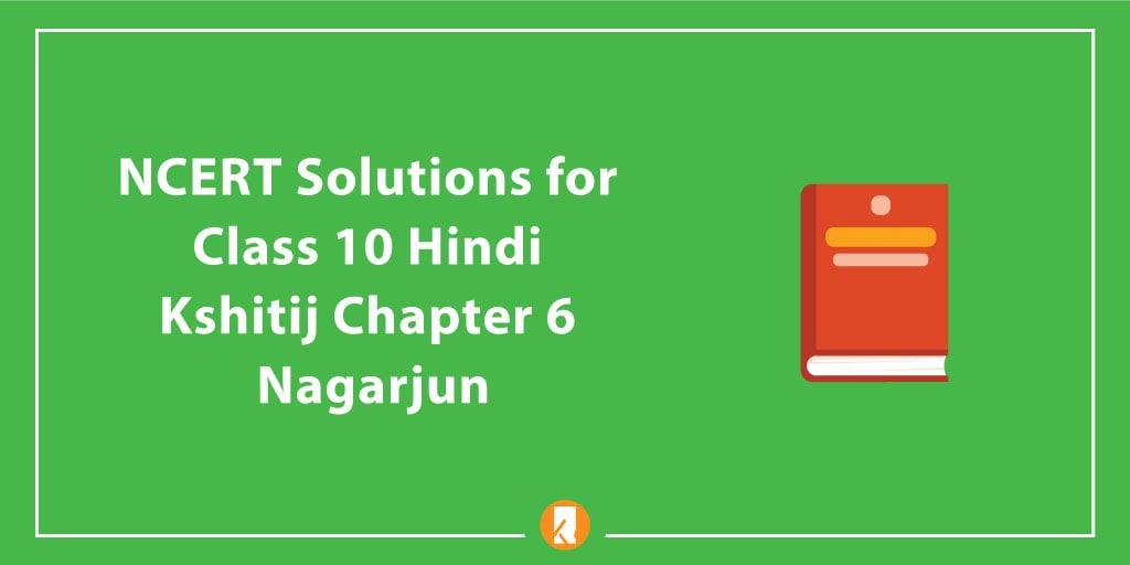 NCERT Solutions for Class 10 Hindi Kshitij Chapter 6 Nagarjun