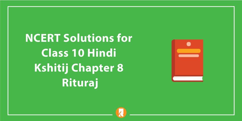 NCERT Solutions for Class 10 Hindi Kshitij Chapter 8 Rituraj