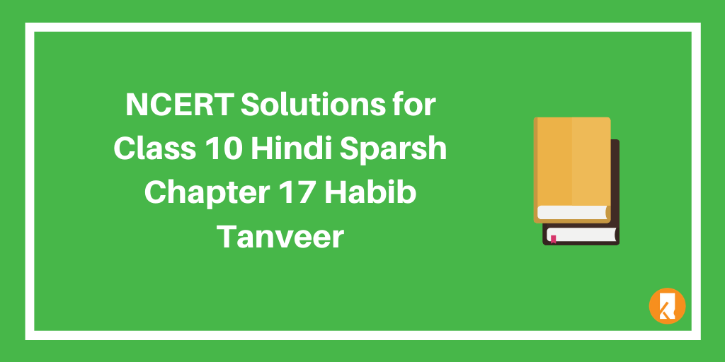 NCERT Solutions for Class 10 Hindi Sparsh Chapter 17 Habib Tanveer