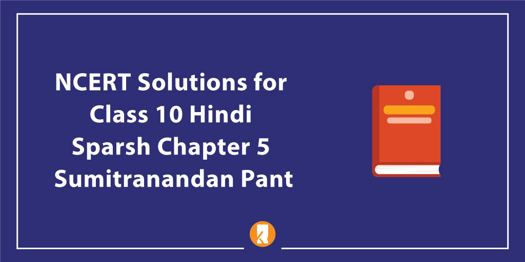 NCERT Solutions for Class 10 Hindi Sparsh Chapter 5 Sumitranandan Pant