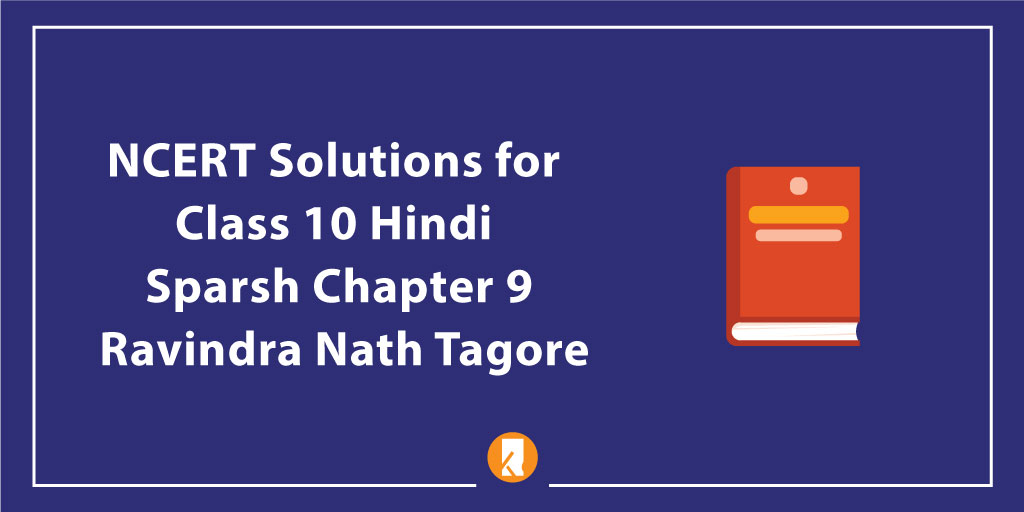 NCERT Solutions for Class 10 Hindi Sparsh Chapter 9 Ravindra Nath Tagore