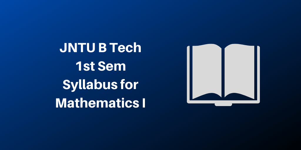 JNTU B Tech 1st Sem Syllabus for Mathematics I