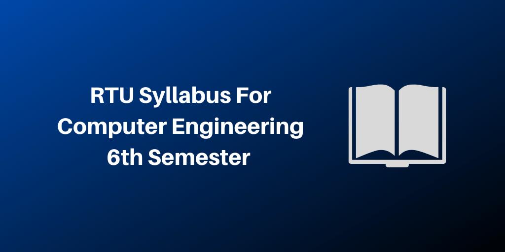 RTU Syllabus For Computer Engineering 6th Semester