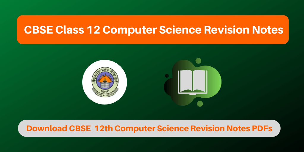 CBSE Class 12 Computer Science Revision Notes