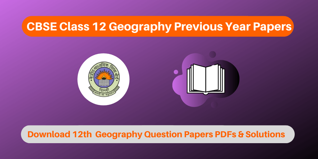 CBSE Class 12 Geography Previous Year Papers