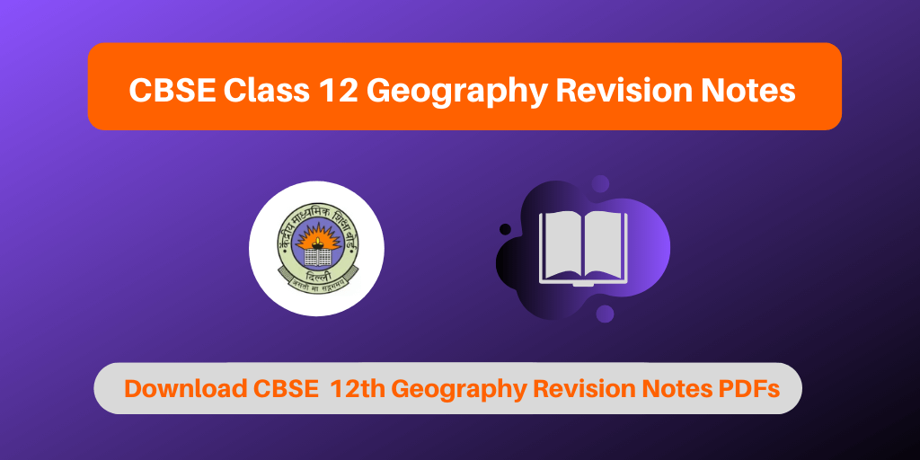 CBSE Class 12 Geography Revision Notes