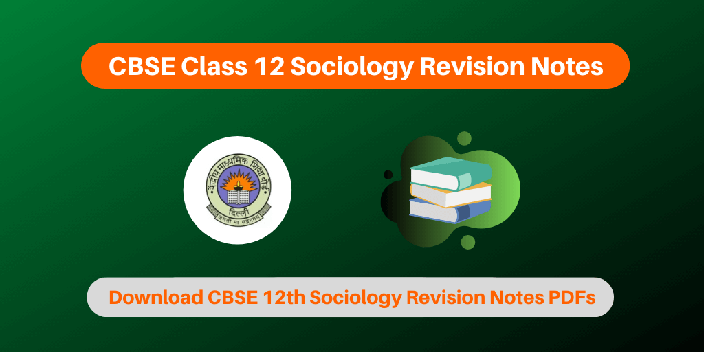 CBSE Class 12 Sociology Revision Notes