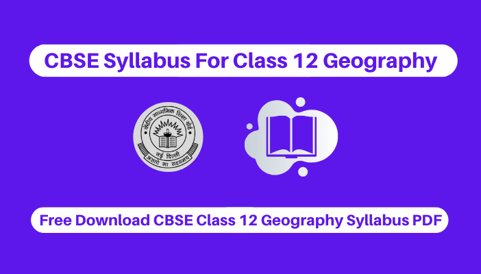 CBSE Syllabus For Class 12 Geography