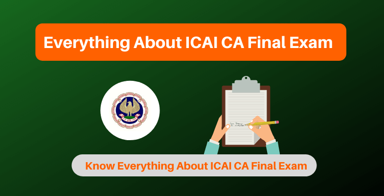 Everything About ICAI CA Final Exam