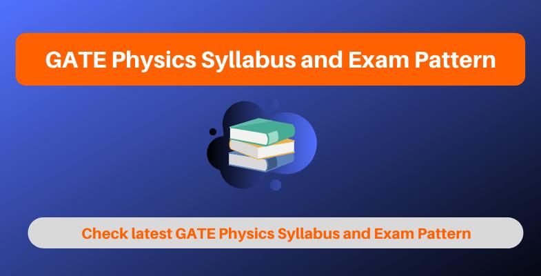 GATE Physics Syllabus and Exam Pattern