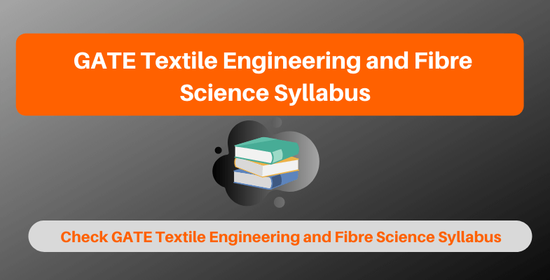 GATE Textile Engineering and Fibre Science Syllabus
