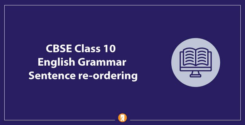 CBSE-Class-10-English-Grammar-Sentence-re-ordering