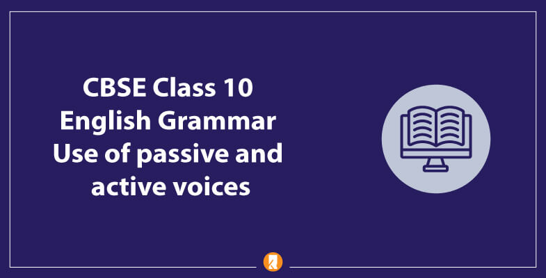 CBSE-Class-10-English-Grammar-Use-of-passive-and-active-voices