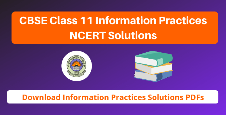 CBSE Class 11 Information Practices NCERT Solutions