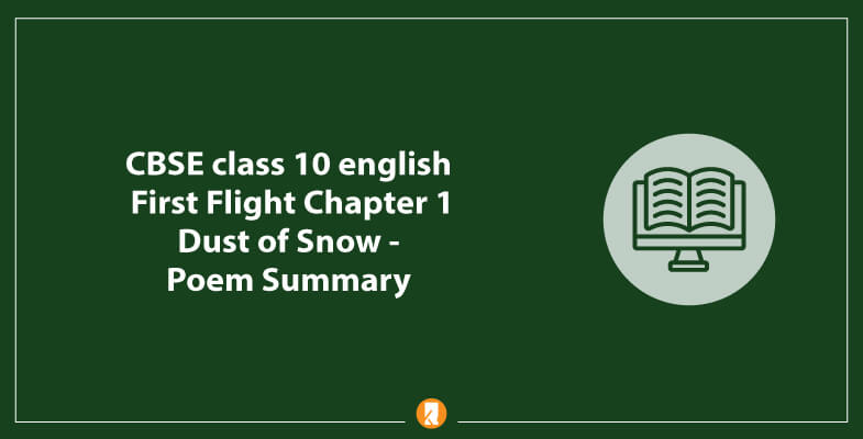 CBSE-class-10-english-First-Flight-Chapter-1-Dust-of-Snow-Poem-Summary