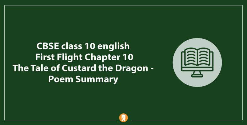 CBSE-class-10-english-First-Flight-Chapter-10-The-Tale-of-Custard-the-Dragon-Poem-Summary