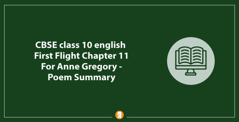 CBSE-class-10-english-First-Flight-Chapter-11-For-Anne-Gregory-Poem-Summary