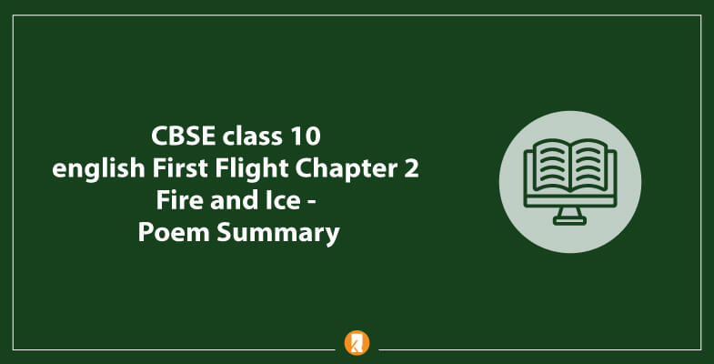 CBSE-class-10-english-First-Flight-Chapter-2-Fire-and-Ice-Poem-Summary