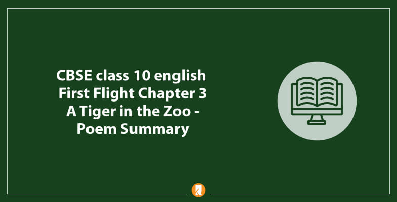 CBSE-class-10-english-First-Flight-Chapter-3-A-Tiger-in-the-Zoo-Poem-Summary