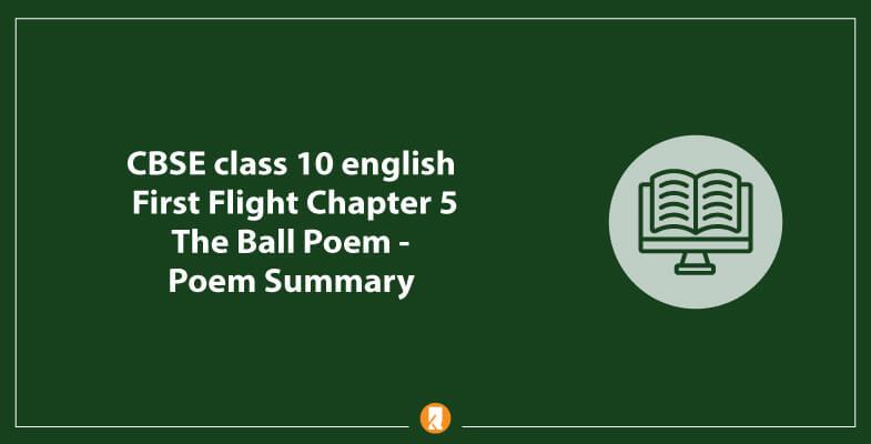 CBSE-class-10-english-First-Flight-Chapter-5-The-Ball-Poem-Poem-Summary