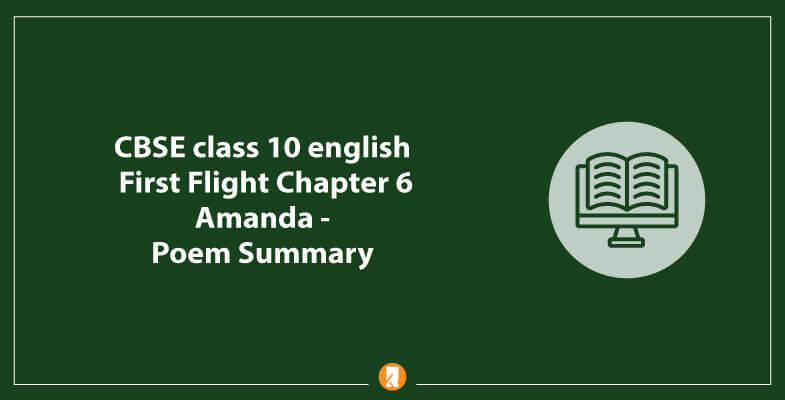 CBSE-class-10-english-First-Flight-Chapter-6-Amanda-Poem-Summary