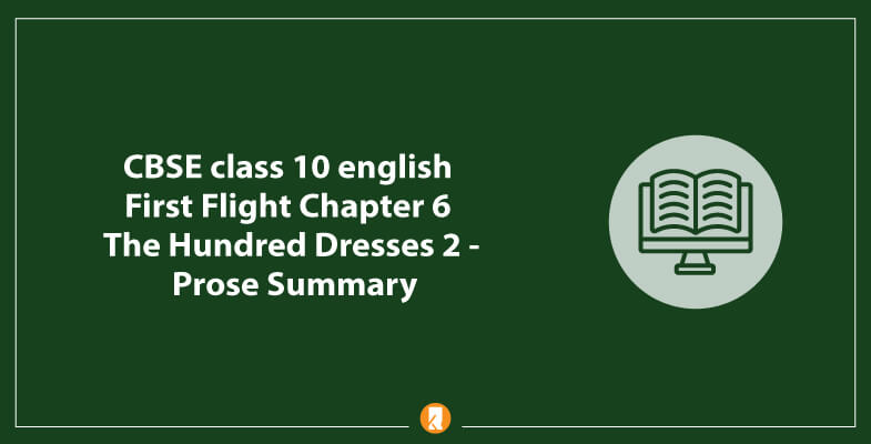 CBSE-class-10-english-First-Flight-Chapter-6-The-Hundred-Dresses-2-Prose-Summary