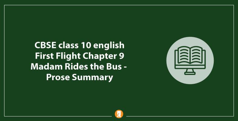 CBSE-class-10-english-First-Flight-Chapter-9-Madam-Rides-the-Bus-Prose-Summary